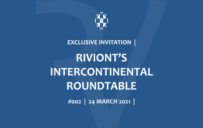 INVITATION RIVIONT'S INTERCONTINENTAL ROUNDTABLE #002 24 MARCH 2021